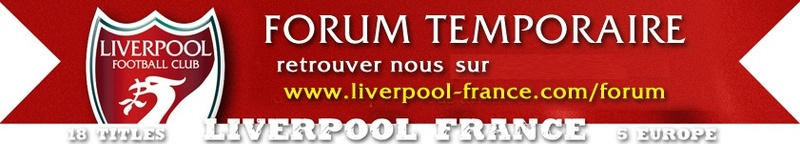 Forum TEMPORAIRE Officiel de l'association Liverpool France
