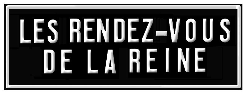 Les RENDEZ-VOUS de La REINE