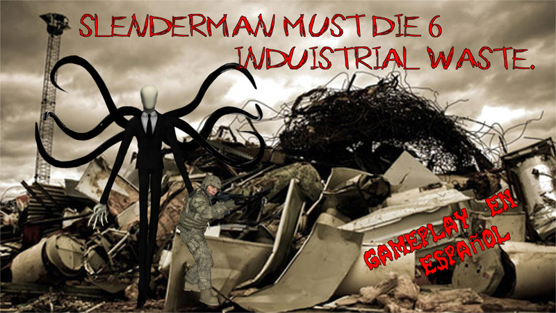 SLENDERMAN MUST DIE 6: INDUSTRIAL WASTE | GAMEPLAY EN ESPAÑOL | DESCARGA,gameplay,slenderman,terror,slenderman must die 6,slenderman must die industrial waste,creepypasta,creepy,horror,horror games,juegos de miedo,juegos de terror,juegos de slenderman,2.0,facecam,slenderman gameplay,slender gameplay,lets play,gameplay de terror,halloween,gameplay de de terror