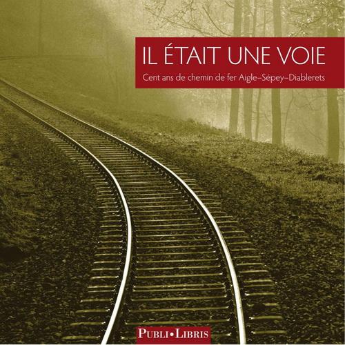 Il était une voie - cent ans de chemin de fer Aigle - Sépay - Diablerets
