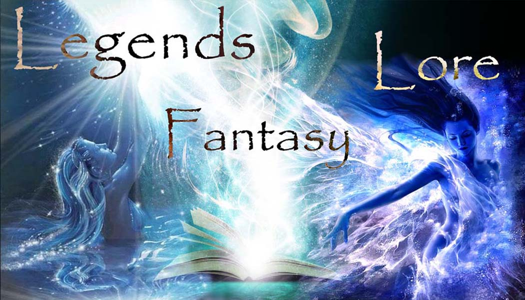Legends, Lore, Fantasy, & More