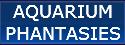 Aquarium Phantasies/Fish Crazy Aquatics