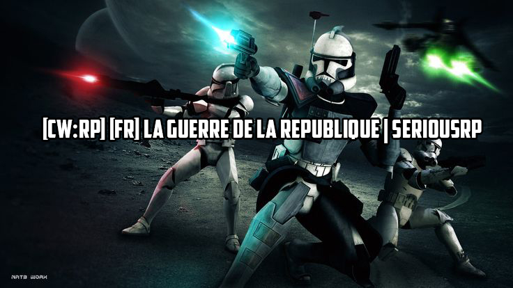 [FR] [CW:RP] La Guerre de la République / [FR] [EM:RP] Le Règne Impéri