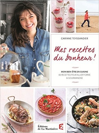 Carine teyssandier mes recettes du bonheur de la - Recette cuisine telematin carinne teyssandier ...